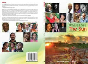 Where I See The Sun – Contemporary Poetry in St. Martin, a new anthology of 25 poets and spoken word artists, edited by Lasana M. Sekou, at Van Dorp, Arnia's, Shipwreck Shops, and Amazon.com