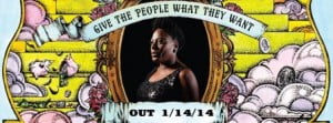 "As you may have heard, Sharon Jones & The Dap-Kings' new record ""Give The People What They Want"" will be out by January 14th, 2014."