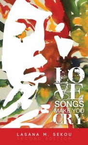 Love Songs Make You Cry – Second Edition by Lasana M. Sekou.