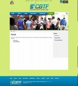 "A new ""portal"" section of the website - www.cbtf.com.bb/portal - has been introduced for the second cycle of funding. It allows applicants, whether employers or training providers, to register as members and fill out their proposals on the website in a safe and secure environment. They are also able to save applications in progress so that they can return to them and continue the application process at their convenience."