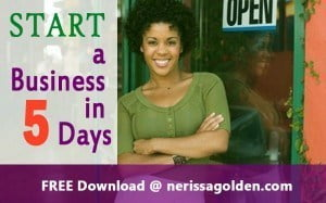 For more information on starting a business visit www.nerissagolden.com to access more resources and support.