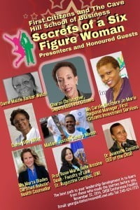 (CLICK FOR BIGGER) The Cave Hill School of Business/UWI will  be hosting the second annual Women's Leadership Symposium - $ecrets of a $ix Figure Woman on Saturday, November 22nd, 2014 at its conference facilities. The event, which is sponsored by the First Citizens Group, will commence at 9:00 am. In attendance will be the honorary guests, Dame Billie Miller and Dame Maisie Barker Welch.