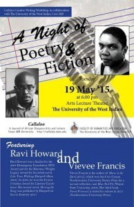 The event,  featuring award winning writers, Ravi Howard and Vievee Francis, will be held on Tuesday 19th May 2015 at 6:00 p.m. in the Arts Lecture Theatre.     All are welcome!  Admission is free.
