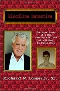 Bloodline Detective is the self-published, autobiographical novel by American author Richard W. Connelly Sr., as he searches for his roots and the mother's love he never had.