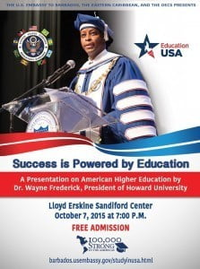 "(CLICK FOR BIGGER) Learn more about his amazing story as Dr. Frederick presents ""Success is Powered by Education"". This FREE lecture on American higher education via the Bridgetown U.S. Embassy, Wed. 7th October at 7:00 pm at the LESC on 2 Mile Hill."
