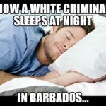 How white criminals sleep at night in Barbados