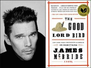 """Ethan Hawke stars as abolitionist John Brown in this limited series based on the novel. """"Onion"""" is a fictional enslaved boy who becomes a member of Brown's family of abolitionist soldiers and finds himself in the 1859 raid at Harper's Ferry"""