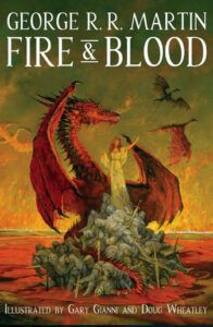 Finally, the novel <strong>Fire & Blood,</strong> released in November 2018, is the first novel of a two-part history of the Targaryens in Westeros.